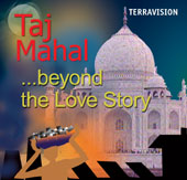 TERRAVISION: Taj Mahal: beyond the Love Story (English)