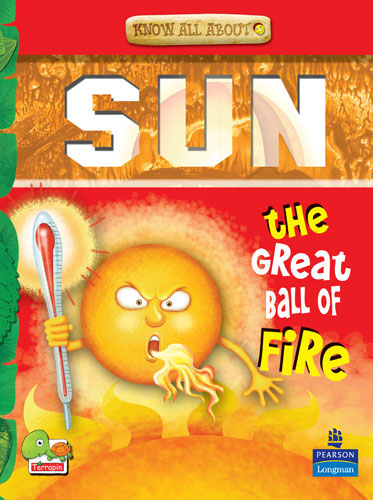 Know All About Sun: The Great Ball of Fire!
