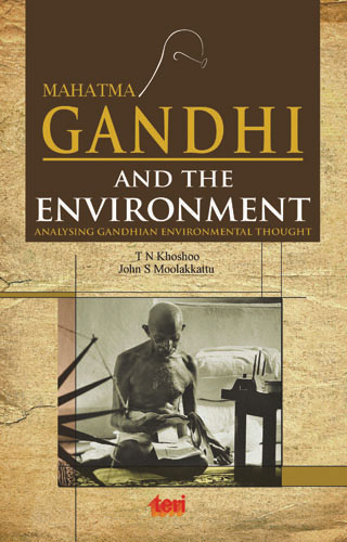 Mahatma Gandhi and the Environment (Analysing Gandhian environmental thought)