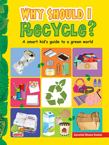 Why Should I Recycle? A smart kid's guide to a green world