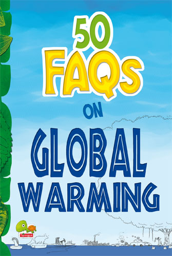 50 FAQs on Global Warming: know all about global warming and do your bit to limit it