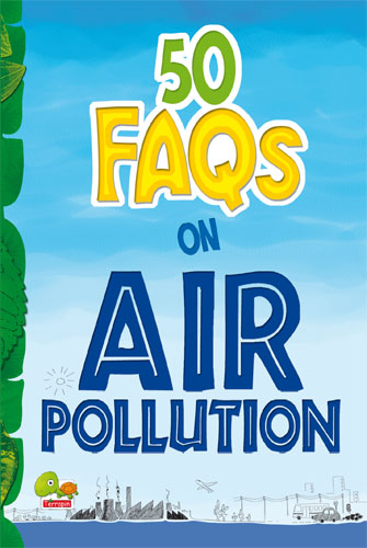 50 FAQs on Air Pollution: know all about air pollution and do your bit to limit it