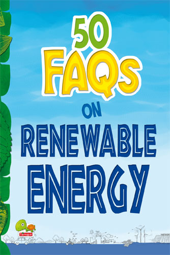50 FAQs on Renewable Energy: know all about renewable energy and learn to make use of it