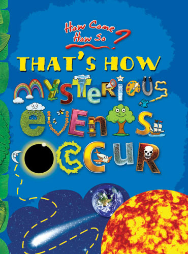 How come? How so? That's how mysterious events occur: the mind-boggling natural phenomena
