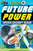 Save Planet Earth : Future Power—Green Gadget Guide