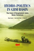Hydro-politics in GBM Basin : The Case of Bangladesh-India Water Relations
