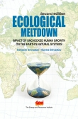 Ecological Meltdown : Impact of unchecked human growth on the earth's natural systems (Second Edition)