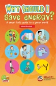 Why Should I Save Energy?: A smart kid's guide to a green world