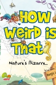 How Weird is That? Nature's Bizarre...
