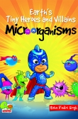 Earth's Tiny Heroes and Villains: Microorganisms(Available in eBook only)