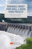 Renewable Energy from Small & Micro Hydro Projects: Practical Aspects and Case Studies