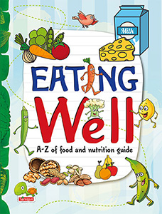 Eating Well : A-Z Of Food and Nutrition Guide